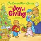 The Berenstain Bears and the Joy of Giving ebook by Jan Berenstain, Mike Berenstain