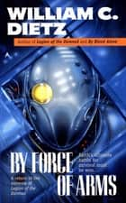 By Force of Arms ebook by William C. Dietz