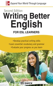 Writing Better English for ESL Learners, Second Edition ebook by Ed Swick