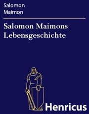 Salomon Maimons Lebensgeschichte - (1754-1800) ebook by Salomon Maimon