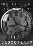 The Tattler: Losing Time ebook by Chad Descoteaux