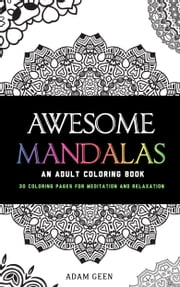 Awesome Mandalas: An Adult Coloring Book - 30 Coloring Pages for Meditation and Relaxation ebook by Adam Geen,EnemyOne