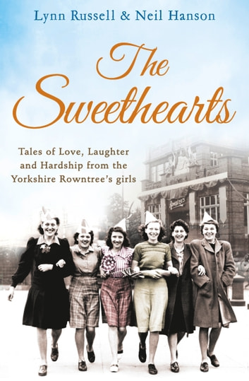 The Sweethearts: Tales of love, laughter and hardship from the Yorkshire Rowntree's girls ebook by Lynn Russell,Hanson