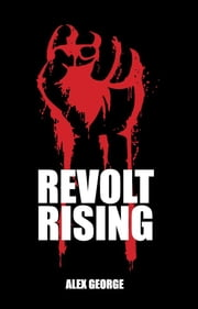 Revolt Rising ebook by Alex George