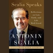 Scalia Speaks - Reflections on Law, Faith, and Life Well Lived audiobook by Antonin Scalia