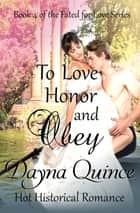 To Love Honor and Obey - Hot Historical Romance ebook by Dayna Quince
