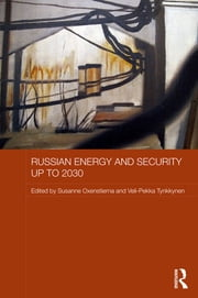 Russian Energy and Security up to 2030 ebook by Susanne Oxenstierna,Veli-Pekka Tynkkynen