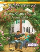 Second Chance Match (Mills & Boon Love Inspired) ebook by Arlene James