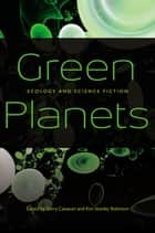 Green Planets ebook by Gerry Canavan,Kim Stanley Robinson