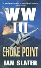 Choke Point - WW III ebook by Ian Slater