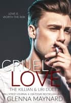 Cruel Love: Book 2 - The Killian & Liri Duet, #2 ebook by Glenna Maynard