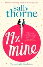99% Mine - the perfect laugh out loud romcom from the bestselling author of The Hating Game ebook by Sally Thorne