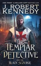 The Templar Detective and the Black Scourge ebook by J. Robert Kennedy