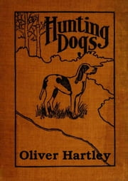 Hunting Dogs ebook by Midwest Journal Press,Oliver Hartley,Dr. Robert C. Worstell