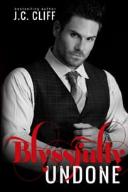 Blyssfully Undone - The Blyss Trilogy (Book 3) ebook by J.C. CLIFF