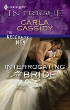 Interrogating the Bride 電子書 by Carla Cassidy