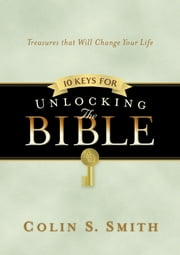 Ten Keys for Unlocking the Bible ebook by Colin S. Smith