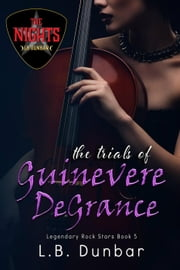 The Trials of Guinevere DeGrance - Legendary Rock Stars, #5 ebook by L.B. Dunbar