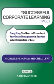 #SUCCESSFUL CORPORATE LEARNING tweet Book05 ebook by Michael Prevou, Mitchell Levy