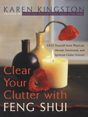 Clear Your Clutter with Feng Shui ebook by Karen Kingston