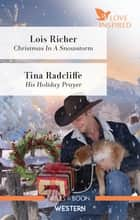 Christmas in a Snowstorm/His Holiday Prayer ebook by Tina Radcliffe, Lois Richer