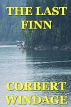 The Last Finn ebook by Corbert Windage