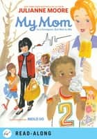 My Mom Is a Foreigner, But Not to Me ebook by Julianne Moore, Meilo So
