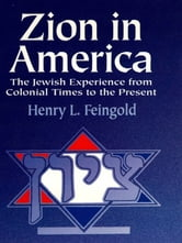 Zion in America - The Jewish Experience from Colonial Times to the Present ebook by Henry L. Feingold