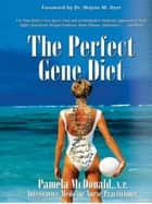 The Perfect Gene Diet ebook by Pamela McDonald