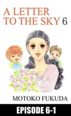 A LETTER TO THE SKY - Episode 6-1 ebook by Motoko Fukuda