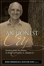 An Honest Cry - Sermons from the Psalms in Honor of Prentice A. Meador, Jr. ebook by Bob Chisholm