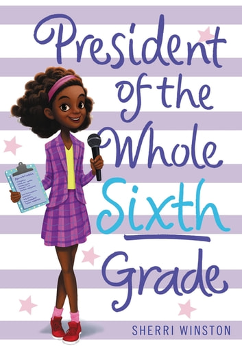 President of the Whole Sixth Grade ebook by Sherri Winston