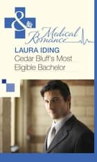 Cedar Bluff's Most Eligible Bachelor (Mills & Boon Medical) ebook by Laura Iding