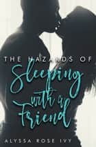 The Hazards of Sleeping with a Friend ebook by