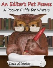 An Editor's Pet Peeves - A Pocket Guide for Writers ebook by Debi Staples