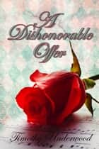 A Dishonorable Offer - An Elizabeth and Darcy Story ebook by Timothy Underwood