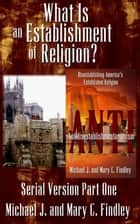 What is an Establishment of Religion? - Serial Antidisestablishmentarianism, #1 ebook by Michael J. Findley, Mary C. Findley