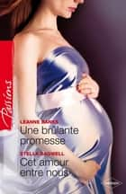 Une brûlante promesse - Cet amour entre nous eBook by Leanne Banks, Stella Bagwell