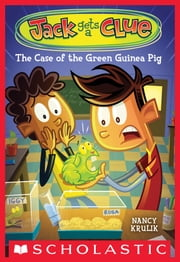 Jack Gets a Clue #3: The Case of the Green Guinea Pig ebook by Nancy Krulik,Gary Lacoste