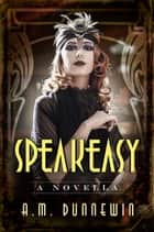 Speakeasy: A Novella - Speakeasy, #1 ebook by A. M. Dunnewin