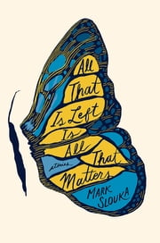All That Is Left Is All That Matters: Stories ebook by Mark Slouka