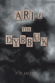 Ari and The Dybbuk ebook by Z.D. Jacobs