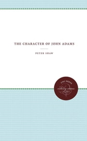 The Character of John Adams ebook by Peter Shaw