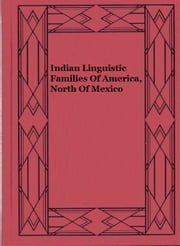 Indian Linguistic Families Of America, North Of Mexico ebook by John Wesley Powell