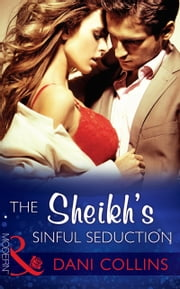 The Sheikh's Sinful Seduction (Mills & Boon Modern) (Seven Sexy Sins, Book 2) ekitaplar by Dani Collins