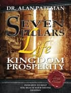 Seven Pillars for Life and Kingdom Prosperity ebook by Dr. Alan Pateman