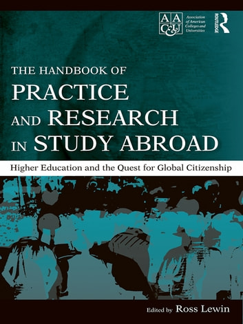 The Handbook of Practice and Research in Study Abroad - Higher Education and the Quest for Global Citizenship ebook by