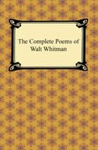 The Complete Poems of Walt Whitman ebook by Walt Whitman
