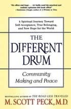 The Different Drum - Community Making and Peace ebook by M. Scott Peck