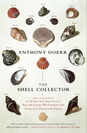 The Shell Collector - Stories ebook by Anthony Doerr